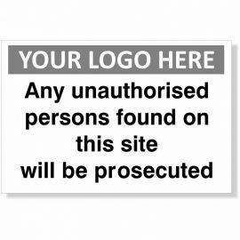 Any Unauthorised Persons Found On This Site Will Be Prosecuted Custom Logo Sign