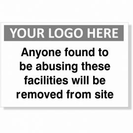 Anyone Found To Be Abusing These Facilities Will Be Removed From Site Custom Logo Sign