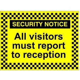 Security Notice All Visitors Must Report To Reception Signs