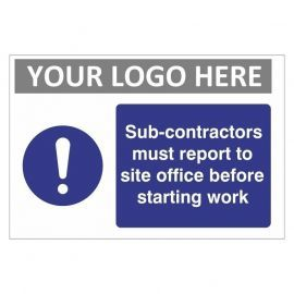 Sub - Contractors Must Report To Site Office Before Starting Work Custom Logo Sign