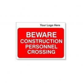 Beware Construction Personnel Crossing Custom Logo Sign - 600Wmm x 450Hmm