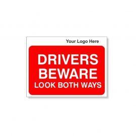 Drivers Beware Look Both Ways Custom Logo Sign - 600Wmm x 450Hmm