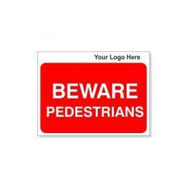Beware Pedestrians Custom Logo Sign - 600Wmm x 450Hmm