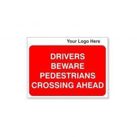 Drivers Beware Pedesttrians Crossing Ahead Custom Logo Sign - 600Wmm x 450Hmm