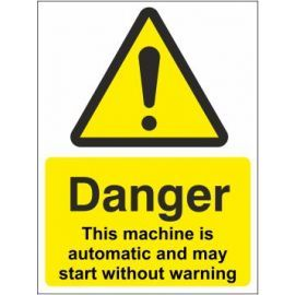 Danger this machine is automatic and may start without warning sign in a variety of sizes and materials with or without your logo