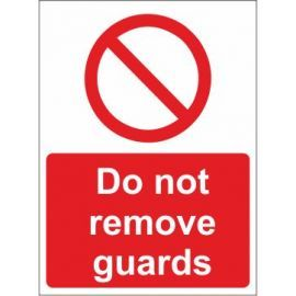 Do Not Remove Guards Sign In A Variety of Sizes and Materials With or Without Post Fitting
