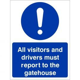 All Visitors And Drivers Must Report To The Gatehouse Sign