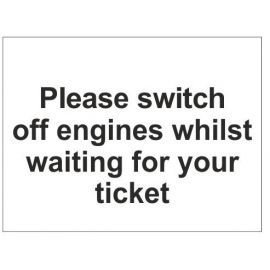 Please switch off engines whilst waiting for your ticket sign in a variety of sizes and materials