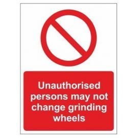 Unauthorised persons may not change grinding wheels sign in a variety of sizes and materials