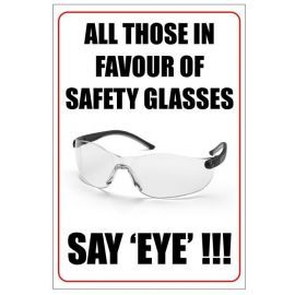 All those in favour of safety glasses say eye!!! 400w x 600h   health and safety poster