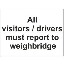 All visitors/ drivers must report to weighbridge sign in a variety of sizes and materials