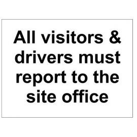 All visitors and drivers must report to the site office sign in a variety of sizes and materials