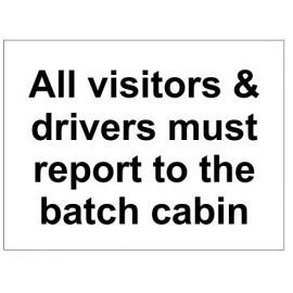 All visitors and drivers must report to the batch cabin sign in a variety of sizes and materials