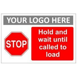 Hold and wait until called to load sign in a variety of sizes and materials with or without your logo