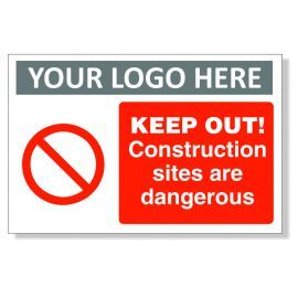 Keep Out! Construction Sites Are Dangerous Custom Logo Sign
