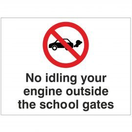 No Idling Your Engine Outside The School Gates Sign - Composite Board