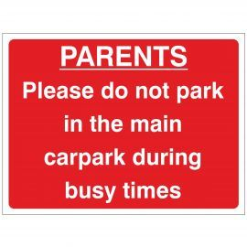 Parents Please Do Not Park In The Main Car Park During Busy Times Sign - Composite Board