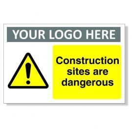Construction Sites Are Dangerous Custom Logo Warning Sign