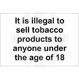 It Is Illegal To Sell Tobacco Products To Anyone Under The Ages Of 18 Sign 300x200