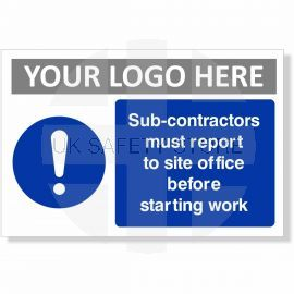 Sub-contractors Must Report To Site Office Before Starting Work Custom Logo Sign