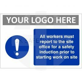 All Workers Must Report To The Site Office For A Safety Induction Prior To Starting Work On Site Custom Logo Sign