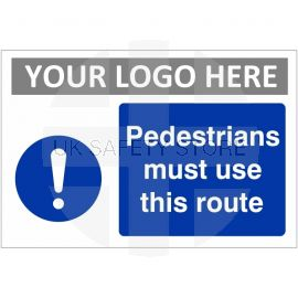 Pedestrians Must Use This Route Custom Logo Sign