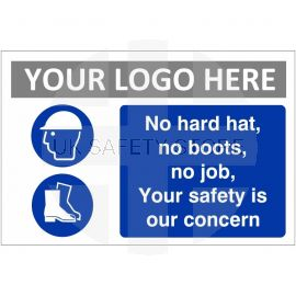 No Hard Hat, No Boots, No job, Your Safety Is Our Concern Custom Logo Sign