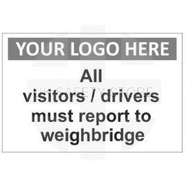 All visitors/drivers must report to weighbridge sign in a variety of sizes and materials with or without your logo