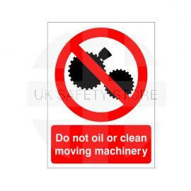 Do Not Oil Or Clean Moving Machinery Sign