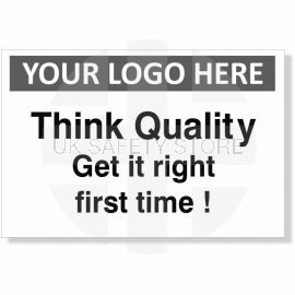 Think Quality Get It Right First Time Custom Logo Sign