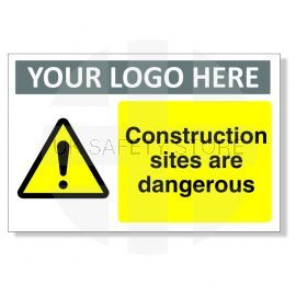 Construction Sites Are Dangerous Custom Logo Warning Sign