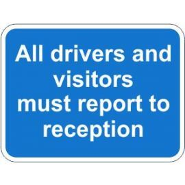 All Drivers And Visitors Must Report To Reception Traffic Sign