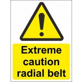 Extreme caution radial belt sign in a variety of sizes and materials with or without your logo