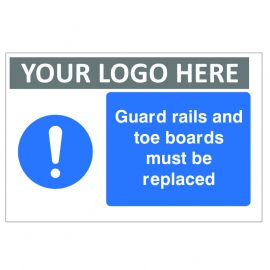 Guard Rails And Toe Boards Must Be Replaced Custom Logo Sign