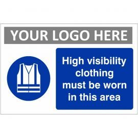 High Visibility Clothing Must Be Worn In This Area Custom Logo Sign