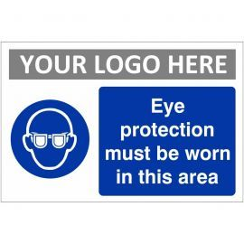 Eye Protection Must Be Worn In This Area Custom Logo Sign