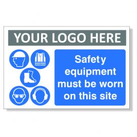 Safety Equipment Must Be Worn On This Site Custom Logo Sign