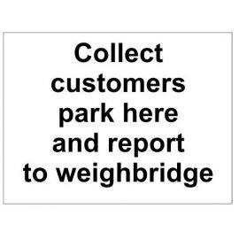Collect customers park here and report to weighbridge sign in a variety of sizes and materials