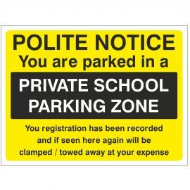 Polite Notice You Are Parked In A Private School Parking Zone Sign - Composite Board
