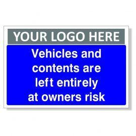 Vehicles And Contents Are Left Entirely At Owners Risk Custom Logo Sign