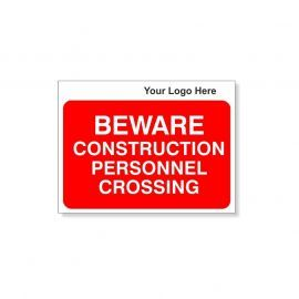 Beware Construction Personnel Crossing Custom Logo Sign - 600Wmm x 450Hmm