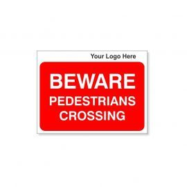 Beware Pedestrians Crossing Custom Logo Sign - 600Wmm x 450Hmm