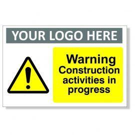 Warning Construction Activities In Progress Custom Logo Warning Sign