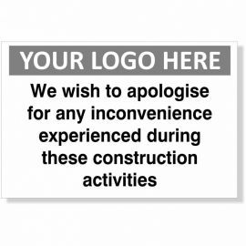 We Wish To Apologise For Any Inconvenience Experienced During These Construction Activities Custom Logo Sign